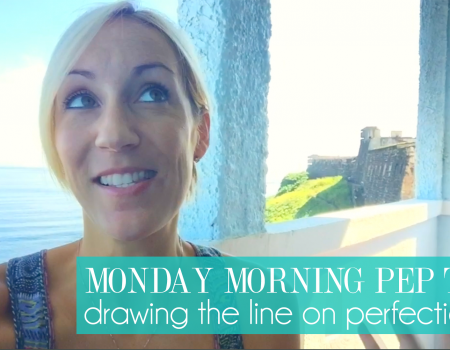 Monday Morning Pep Talk | Drawing the line on perfection