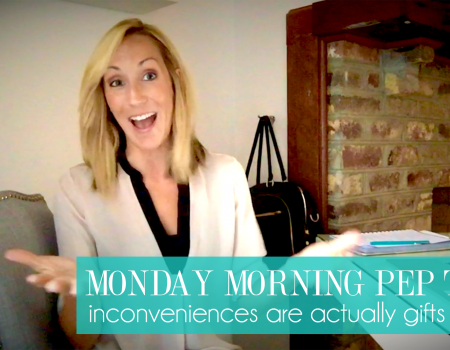 Monday Morning Pep Talk | Inconveniences are actually gifts of time