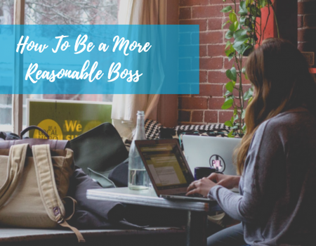 6 Tips to Become a More Reasonable Boss